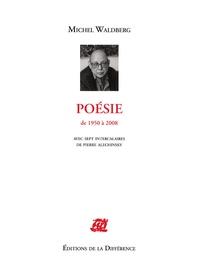 Michel Waldberg - Poésie - De 1950 à 2008.