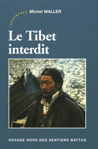 Michel Waller - Le Tibet interdit - Voyage hors des sentiers battus.