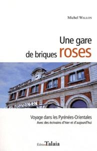 Michel Wallon - Une gare de briques roses - Voyage dans les Pyrénées-Orientales avec des écrivains d'hier et d'aujourd'hui.