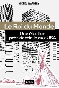 Michel Warnery - Le Roi du Monde - Une élection présidentielle aux USA.