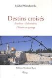 Michel Warschawski - Destins croisés - Israéliens-Palestiniens, l'histoire en partage.