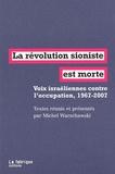 Michel Warschawski - La révolution sioniste est morte - Voix israéliennes contre l'occupation, 1967-2007.