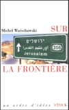 Michel Warschawski - Sur la frontière.
