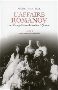 Michel Wartelle - L'affaire Romanov - Tome 2.