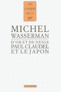 Michel Wasserman - D'or et de neige - Paul Claudel et le Japon.