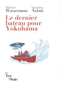 Michel Wasserman et Nassrine Azimi - Le dernier bateau pour Yokohama - Les Sirota : une odyssée politique et culturelle.
