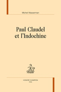 Michel Wasserman - Paul Claudel et l'Indochine.