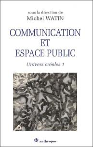 Michel Watin - Univers créoles - Tome 1, Communication et espace public.
