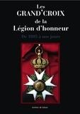 Michel Wattel et Béatrice Wattel - Les Grand'Croix de la Légion d'honneur - De 1805 à nos jours, titulaires français et étrangers.