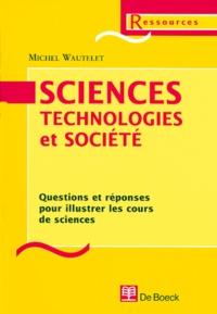 Michel Wautelet - Sciences, technologies et société. - Questions et réponses pour illustrer les cours de sciences.