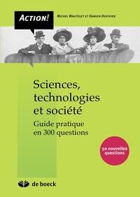 Michel Wautelet et Damien Duvivier - Sciences, technologies et société - Guide pratique en 300 questions.