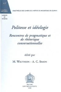 Michel Wauthion et Anne-Catherine Simon - Politesse et idéologie - Rencontres de pragmatique et de rhétorique conversationnelles.