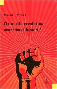 Michel Weber - De quelle révolution avons-nous besoin ?.
