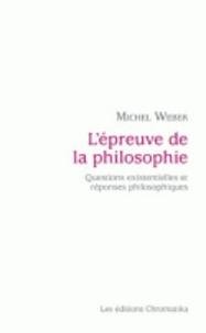 Michel Weber - L'épreuve de la philosophie - Questions existentielles et réponses philosophiques.