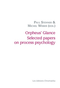 Michel Weber et Paul Stenner - Orpheus' Glance Selected papers on process psychology - The Fontarèches meetings, 2002–2017.