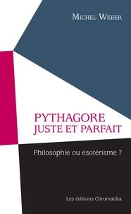 Michel Weber - Pythagore juste et parfait - Philosophie ou ésotérisme ?.