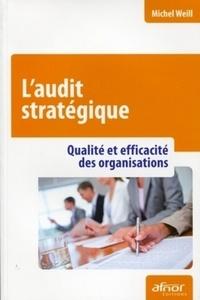 Michel Weill - L'audit stratégique - Qualité et efficacité des organisations.