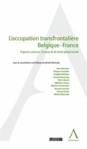 Michel Westrade - L'ccupation transfrontalière Belgique-France - Aspects sociaux, fiscaux et de droit pénal social.