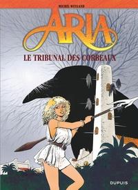 Michel Weyland - Aria Tome 7 : Le Tribunal des corbeaux.
