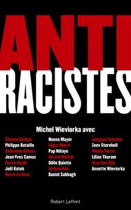 Michel Wieviorka - Antiracistes - Connaître le racisme et l'antisémitisme pour mieux les combattre.