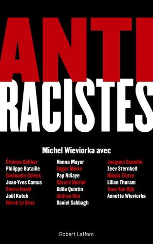 Antiracistes. Connaître le racisme et l'antisémitisme pour mieux les combattre