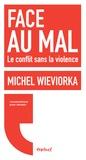 Michel Wieviorka - Face au mal - Le conflit sans la violence.