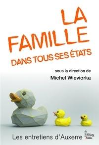 Michel Wieviorka - La famille dans tous ses états.