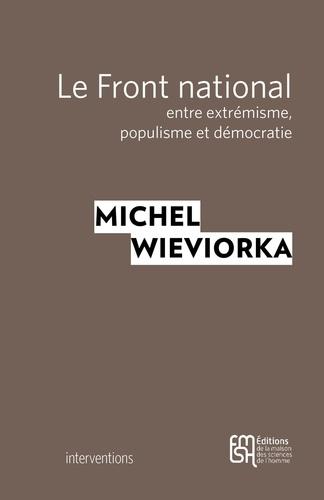 Michel Wieviorka - Le Front national, entre extrémisme, populisme et démocratie.