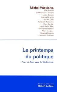 Michel Wieviorka et Elie Barnavi - Le printemps du politique - Pour en finir avec le déclinisme.