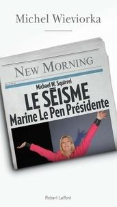 Michel Wieviorka - Le séisme, Marine Le Pen présidente.