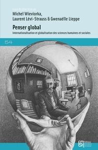 Michel Wieviorka et Laurent Levi-Strauss - Penser global - Internationalisation et globalisation des sciences humaines et sociales.