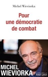 Pour une démocratie de combat - Michel Wieviorka |
