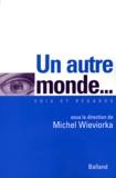 Michel Wieviorka - Un autre monde... - Contestations, dérives et surprises dans l'antimondialisation.