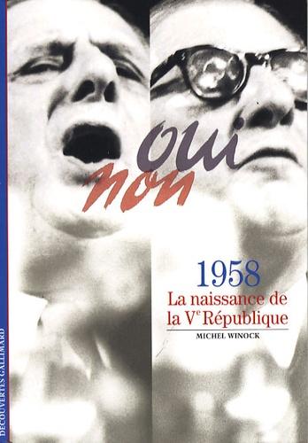 Michel Winock - 1958 La naissance de la Ve République.