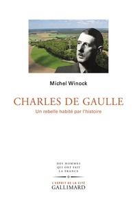 Michel Winock - Charles de Gaulle - Un rebelle habité par l'histoire.
