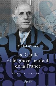 Michel Winock - De Gaulle et le gouvernement de la France.