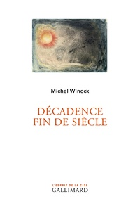 Michel Winock - Décadence fin de siècle.