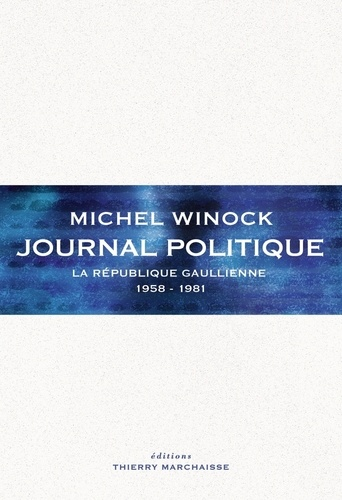 Michel Winock - Journal politique - La République gaullienne (1958-1981).