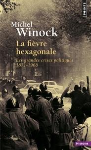 Michel Winock - La fièvre hexagonale - Les grandes crises politiques de 1871 à 1968.