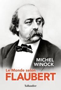 Michel Winock - Le monde selon Flaubert - Le style, c'est la vie. C'est le sang même de la pensée.