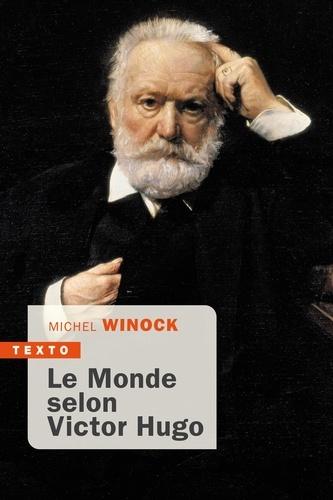 Le monde selon Victor Hugo. Pensées, combats, confidences, opinions de l'homme-siècle