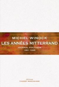Michel Winock - Les années Mitterrand - Journal politique 1981-1995.