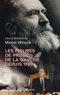 Michel Winock - Les figures de proue de la gauche depuis 1789.