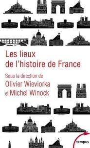 Michel Winock et Olivier Wieviorka - Les lieux de l'histoire de France.