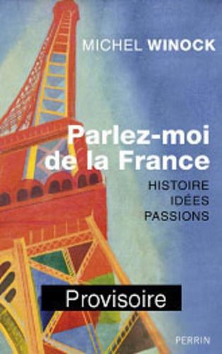 Michel Winock - Parlez-moi de la France - Histoires, Idées, Passions.