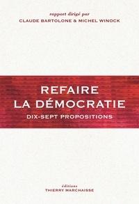 Michel Winock et Claude Bartolone - Refaire la démocratie - Dix-sept propositions.