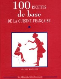 Michel Winthrop - 100 Recettes de base de la cuisine française.