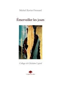 Michel-Xavier Fressard - Émerveiller les jours.
