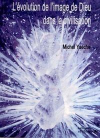 Michel Yaèche - L'évolution de l'image de Dieu dans la civilisation.