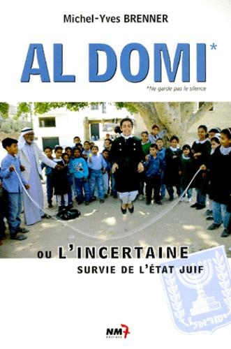 Michel-Yves Brenner - Al domi, ne garde pas le silence - Ou l'incertaine survie de l'État juif.